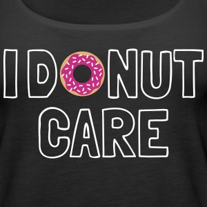 i donut care Tanks - Women's Premium Tank Top
