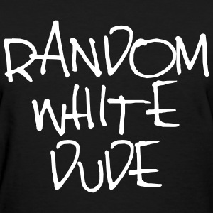 RANDOM WHITE DUDE - Women's T-Shirt