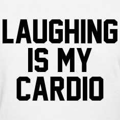 Laughing is my cardio Women's T-Shirts