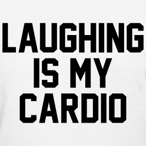 Laughing is my cardio Women's T-Shirts - Women's T-Shirt