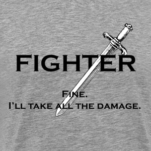 Fighter - Fine. I'll take all the damage. - Men's Premium T-Shirt