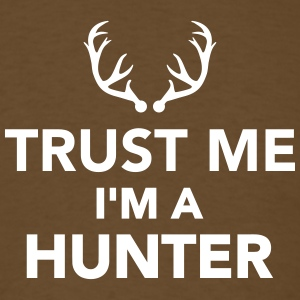 Trust me I'm a Hunter T-Shirts - Men's T-Shirt