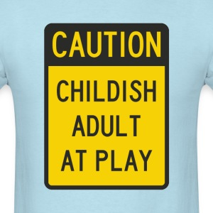 Caution Childish Adult at Play T-Shirts - Men's T-Shirt