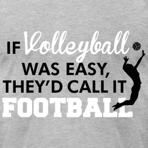 If Volleyball was easy, they'd call it football T-Shirts - Men's T-Shirt by American Apparel