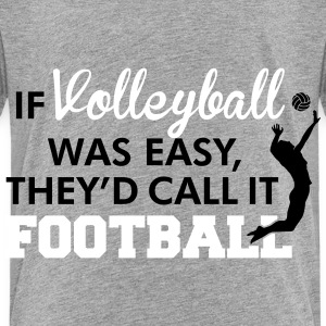 If Volleyball was easy, they'd call it football Baby & Toddler Shirts - Toddler Premium T-Shirt