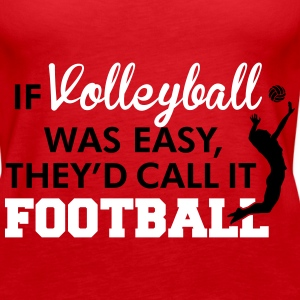 If Volleyball was easy, they'd call it football Tanks - Women's Premium Tank Top