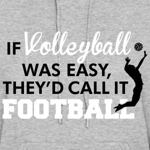 If Volleyball was easy, they'd call it football Hoodies - Women's Hoodie