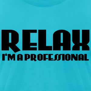 Relax - I'm a professional T-Shirts - Men's T-Shirt by American Apparel