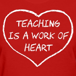Teaching is a Work of Heart Women's T-Shirts - Women's T-Shirt