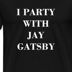 I Party With Jay Gatsby T-Shirts - Men's Premium T-Shirt