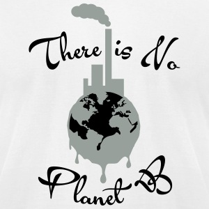 There is No Planet B T-Shirts - Men's T-Shirt by American Apparel