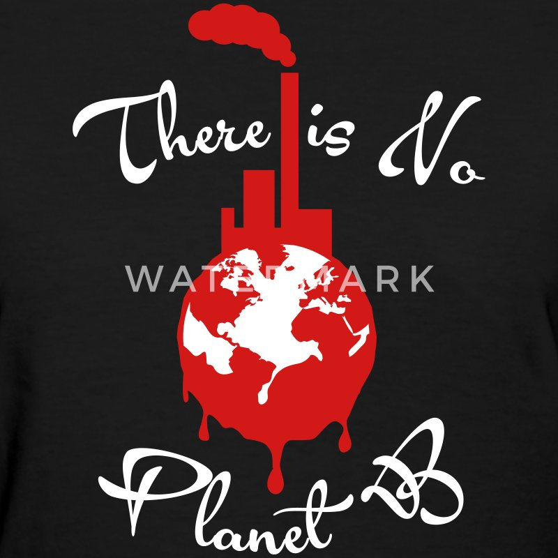 There is No Planet B Women's T-Shirts - Women's T-Shirt