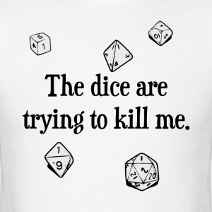The Dice are Trying to Kill Me T-Shirts - Men's T-Shirt