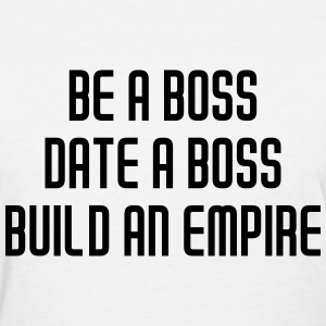 Be a boss date a boss build an empire Women's T-Shirts - Women's T-Shirt