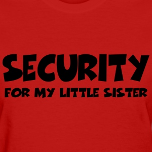 Security for my little sister Women's T-Shirts - Women's T-Shirt