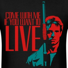 Come With Me If You Want To Live T-Shirts