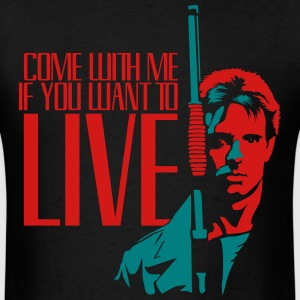 Come With Me If You Want To Live T-Shirts - Men's T-Shirt
