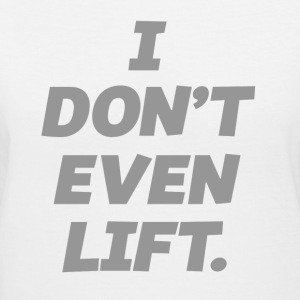 I DONT EVEN LIFT Women's T-Shirts - Women's V-Neck T-Shirt