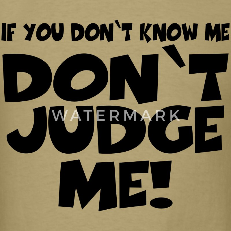 If you don't know me-don't judge me! T-Shirts - Men's T-Shirt