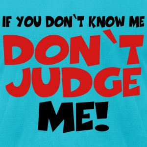 If you don't know me-don't judge me! T-Shirts - Men's T-Shirt by American Apparel