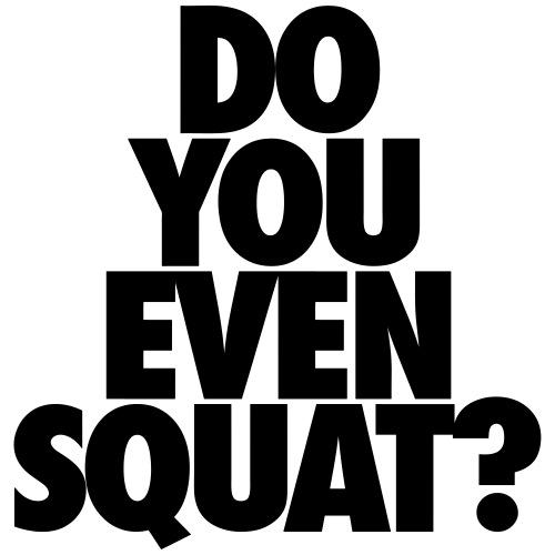 Do You Even Squat?