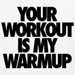 Your Workout Is My Warmup T-Shirts - Baseball T-Shirt
