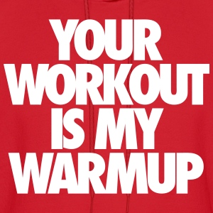 Your Workout Is My Warmup Hoodies - Men's Hoodie
