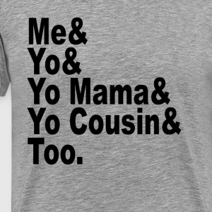 me__you__yo_mama__yo_cousin_too_shirts - Men's Premium T-Shirt