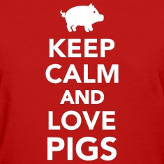 Keep calm and love Pigs Women's T-Shirts