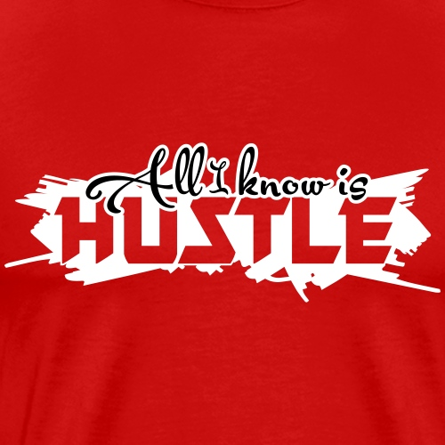 All I Know is Hustle.