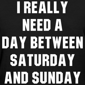 I really need a day between saturday and sunday Women's T-Shirts - Women's T-Shirt