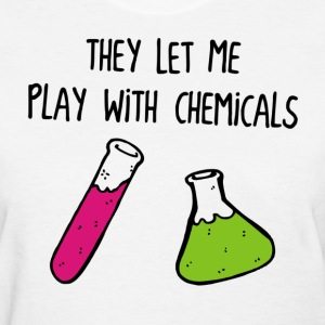 They Let Me Play with Chemicals Women's T-Shirts - Women's T-Shirt
