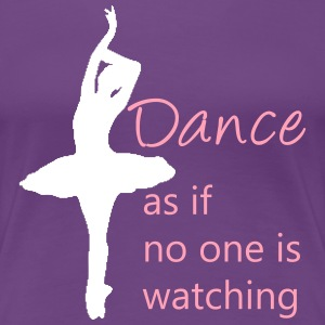 Dance as if no one is watching - Women's Premium T-Shirt