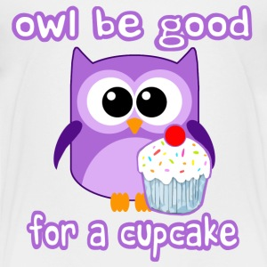 Cute! OWL be good for a cupcake - Toddler Premium T-Shirt