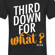 Design ~ #GBO: Third Down For What Shirt