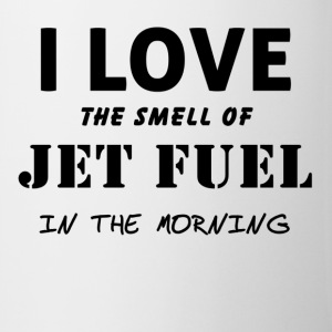 I love the smell of jet fuel in the morning coffee - Coffee/Tea Mug