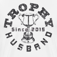 Design ~ Trophy Husband Since 2015 T-shirts