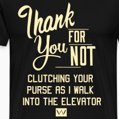 Thank you for not clutching your purse in the e