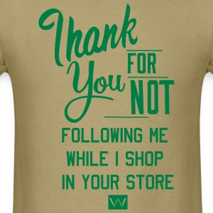 THANK YOU for not following me while I shop - Men's T-Shirt