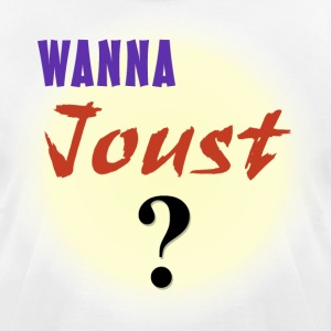Wanna Joust? T-Shirts - Men's T-Shirt by American Apparel