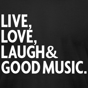 LIVE LOVE LAUGH GOOD MUSIC T-Shirts - Men's T-Shirt by American Apparel