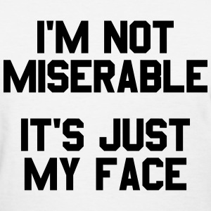 I'm not miserable it's just my face Women's T-Shirts - Women's T-Shirt