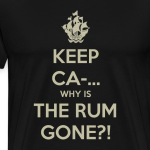 Keep Calm Why is the Rum Gone?! T-Shirts - Men's Premium T-Shirt