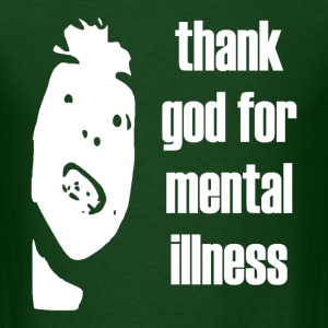 Thank God for mental illness - Men's T-Shirt