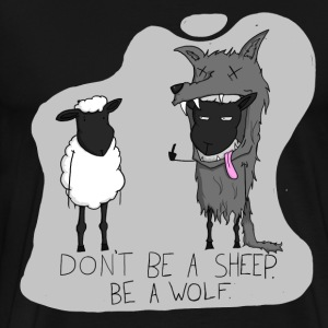 Don't Be A Sheep, Be A Wolf. T-Shirts - Men's Premium T-Shirt