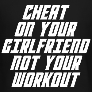 Cheat On Your Girl Friend Not Your Workout Long Sleeve Shirts - Crewneck Sweatshirt