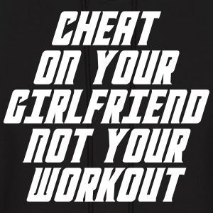 Cheat On Your Girl Friend Not Your Workout Hoodies - Men's Hoodie