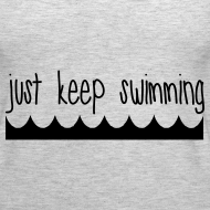 Design ~ Just Keep Swimming Premium Tank