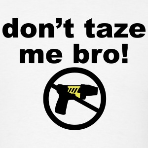 don't taze me bro! T-Shirts - Men's T-Shirt
