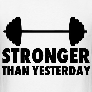 Stronger Than Yesterday T-Shirts - Men's T-Shirt